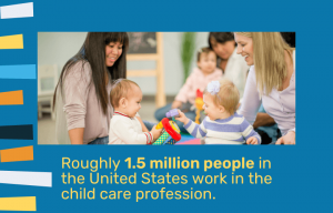 1.5 million people work in the child care profession